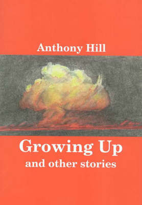 """Growing up"""" and Other Stories by Anthony Hill"""