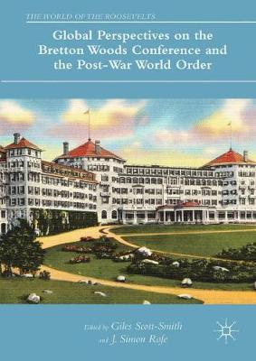 Global Perspectives on the Bretton Woods Conference and the Post-War World Order book