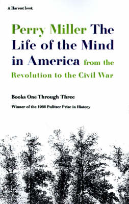 The Life of the Mind in America by Professor Perry Miller