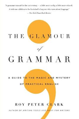 The Glamour of Grammar by Roy Peter Clark