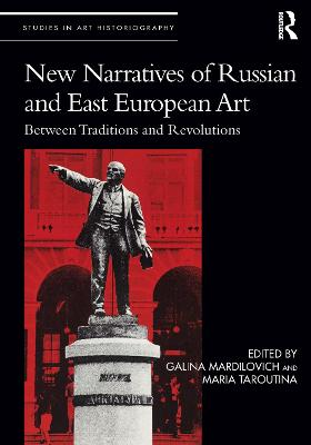 New Narratives of Russian and East European Art: Between Traditions and Revolutions book
