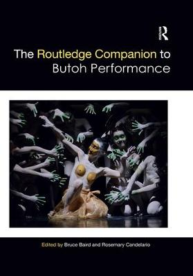 The The Routledge Companion to Butoh Performance by Bruce Baird