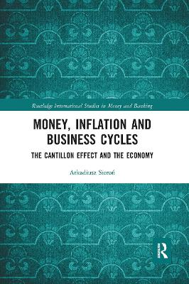 Money, Inflation and Business Cycles: The Cantillon Effect and the Economy by Arkadiusz Sieron
