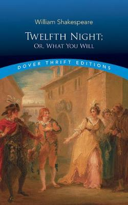 Twelfth Night: Or What You Will by William Shakespeare