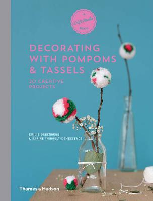A Craft Studio Book: Pompoms and Tassels: 20 Creative Projects by Emilie Greenberg