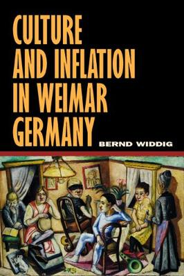 Culture and Inflation in Weimar Germany by Bernd Widdig