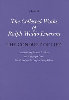 The Collected Works of Ralph Waldo Emerson, Volume VI: The Conduct of Life by Ralph Waldo Emerson