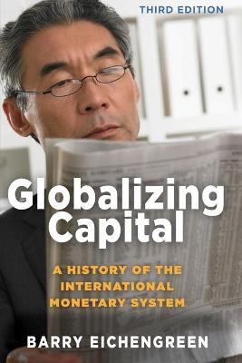 Globalizing Capital: A History of the International Monetary System - Third Edition by Barry Eichengreen