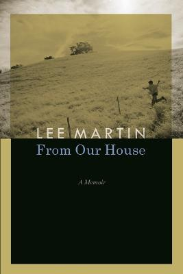 From Our House by Lee Martin