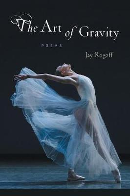 Art of Gravity: Poems by Jay Rogoff
