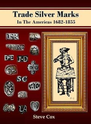 Trade Silver Marks in the Americas 1682-1855 by Steve Cox