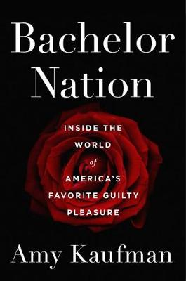 Bachelor Nation by Amy Kaufman