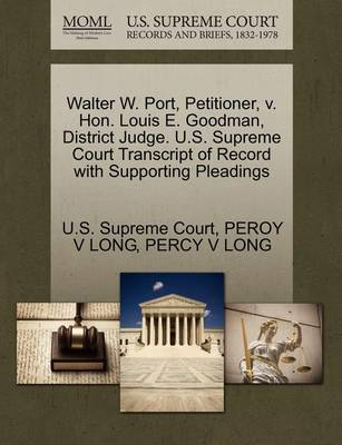 Walter W. Port, Petitioner, V. Hon. Louis E. Goodman, District Judge. U.S. Supreme Court Transcript of Record with Supporting Pleadings by V. Long