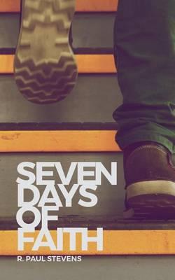 Seven Days of Faith by R Paul Stevens