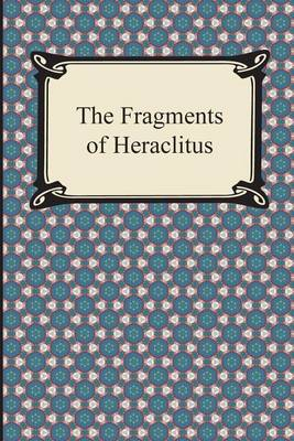 The Fragments of Heraclitus by Heraclitus