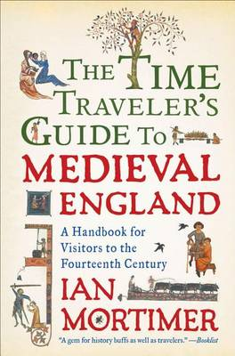 Time Traveler's Guide to Medieval England by Ian Mortimer