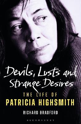 Devils, Lusts and Strange Desires: The Life of Patricia Highsmith by Professor Richard Bradford