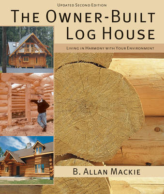 The Owner-built Log House by B. Allan Mackie