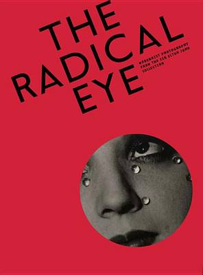 The Radical Eye: Modernist Photography from the Sir Elton John Collection by Shoair Mavlian