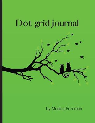 Dot Grid Journal: Beautiful Dot Grid Journal 8.5*11 inch by Monica Freeman