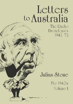 Letters to Australia, Volume 1: Essays from the 1940s by Mr Julius Stone