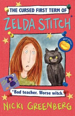 The Cursed First Term of Zelda Stitch. Bad Teacher. Worse Witch. by Nicki Greenberg