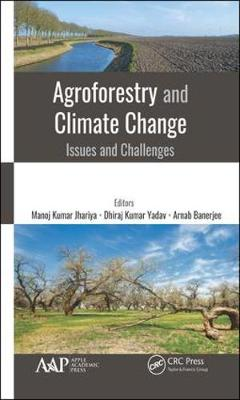 Agroforestry and Climate Change: Issues and Challenges by Manoj Kumar Jhariya