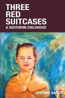 Three Red Suitcases: A Southern Childhood by Levonne Gaddy