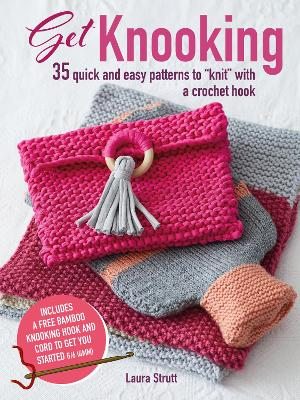 """Get Knooking: 35 Quick and Easy Patterns to """"Knit"""" with a Crochet Hook by Laura Strutt"""