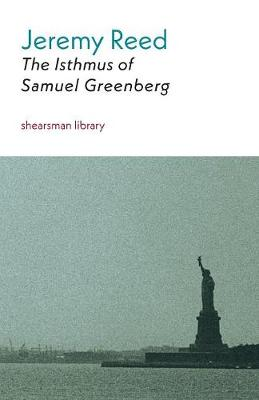 The Isthmus of Samuel Greenberg by Jeremy Reed