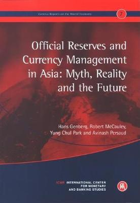 Official Reserves and Currency Management in Asia: Myth, Reality and the Future by Hans Genberg