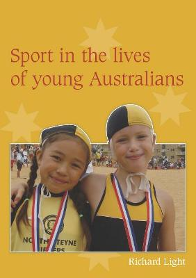 Sport in the Lives of Young Australians by Richard Light
