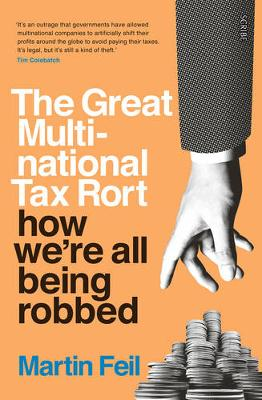The Great Multinational Tax Rort: how we're all being robbed by Martin Feil