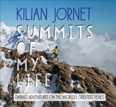Summits of My Life: Daring Adventures on the World's Greatest Peaks by Kilian Jornet
