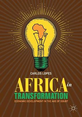 Africa in Transformation: Economic Development in the Age of Doubt by Carlos Lopes