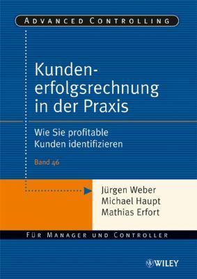 Kundenerfolgsrechnung in der Praxis: Wie Sie profitable Kunden identifizieren by J. Weber