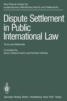 Dispute Settlement in Public International Law: Texts and Materials by K Oellers-Frahm