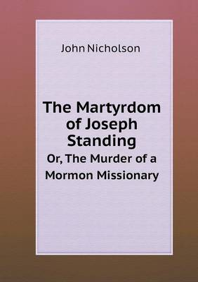 Martyrdom of Joseph Standing Or, the Murder of a Mormon Missionary by Lecturer in Psychology John Nicholson