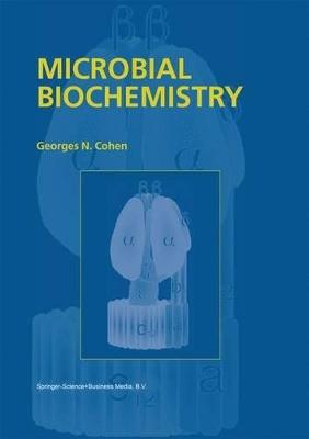 Microbial Biochemistry by G.N. Cohen