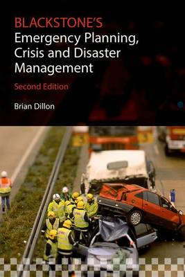 Blackstone's Emergency Planning, Crisis and Disaster Management by Brian Dillon