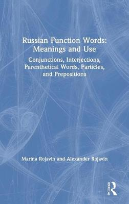 Russian Function Words: Meanings and Use: Conjunctions, Interjections, Parenthetical Words, Particles, and Prepositions by Marina Rojavin