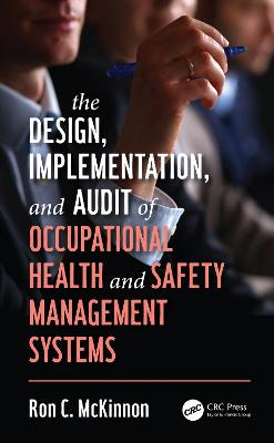 The Design, Implementation, and Audit of Occupational Health and Safety Management Systems by Ron C. McKinnon