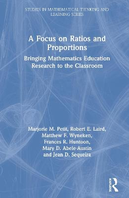 A Focus on Ratios and Proportions: Bringing Mathematics Education Research to the Classroom by Marjorie M. Petit