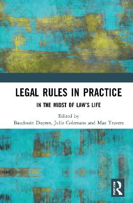 Legal Rules in Practice: In the Midst of Law's Life by Baudouin Dupret