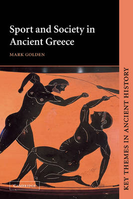 Sport and Society in Ancient Greece by Mark Golden