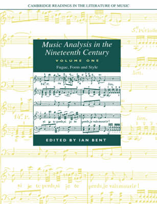 Music Analysis in the Nineteenth Century: Volume 1, Fugue, Form and Style Music Analysis in the Nineteenth Century: Volume 1, Fugue, Form and Style Fugue, Form and Style v. 1 by Ian Bent