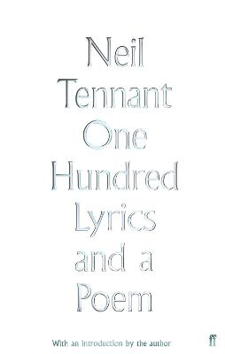 One Hundred Lyrics and a Poem by Neil Tennant