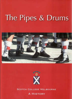 The Pipes and Drums: Scotch College Melbourne: a History by Stephen Matthews