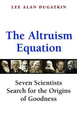 The Altruism Equation by Lee Alan Dugatkin