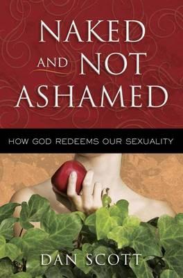 Naked and Not Ashamed by Dan Scott